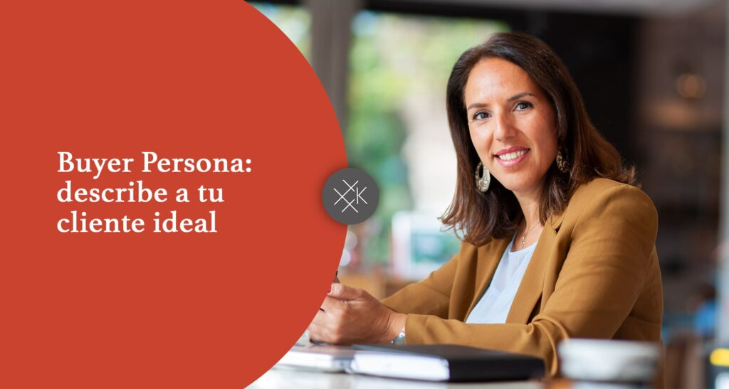 Buyer persona: describe a tu cliente ideal